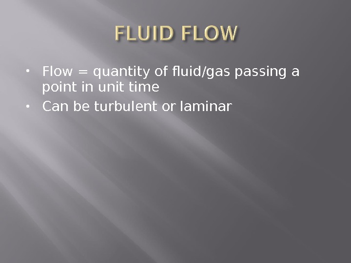 Flow = quantity of fluid/gas passing a point in unit time Can be turbulent or