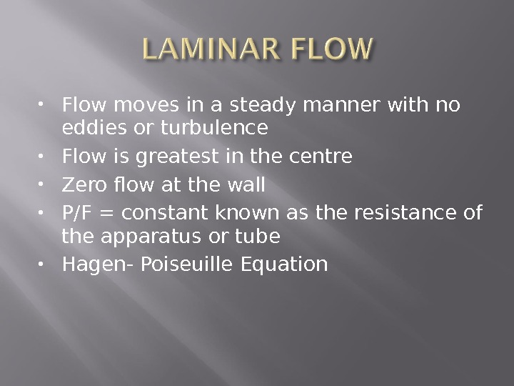 Flow moves in a steady manner with no eddies or turbulence Flow is greatest in