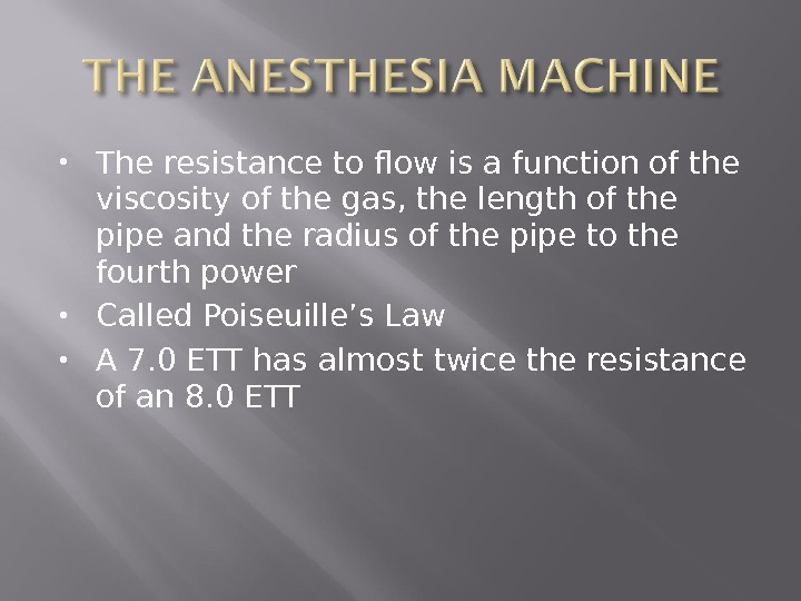 The resistance to flow is a function of the viscosity of the gas, the length