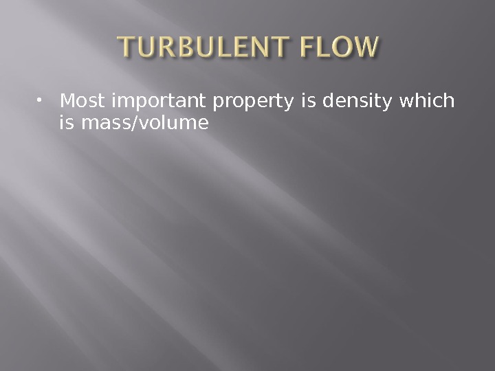 Most important property is density which is mass/volume