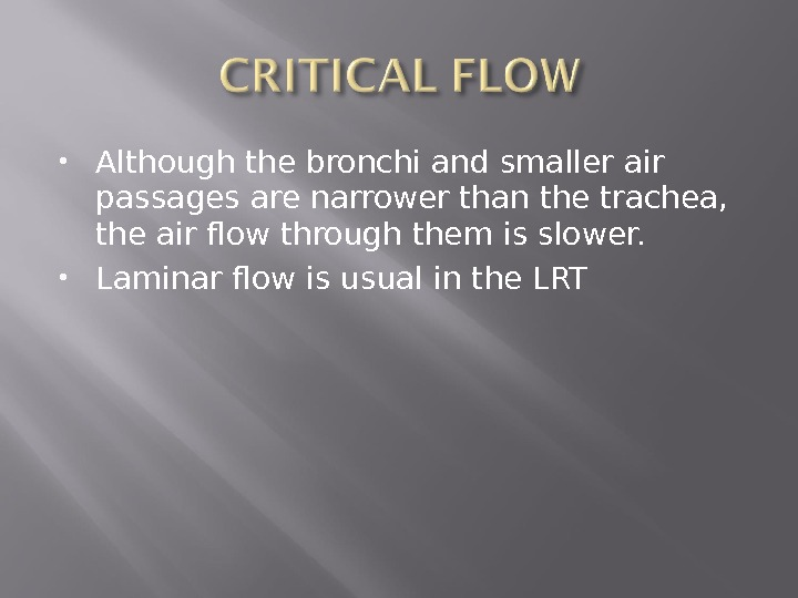 Although the bronchi and smaller air passages are narrower than the trachea,  the air