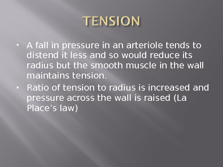 A fall in pressure in an arteriole tends to distend it less and so would