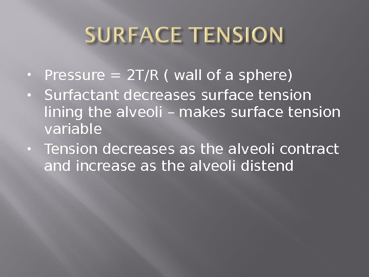 Pressure = 2 T/R ( wall of a sphere) Surfactant decreases surface tension lining the