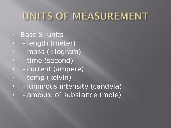 Base SI units  - length (meter)  - mass (kilogram)  - time (second)