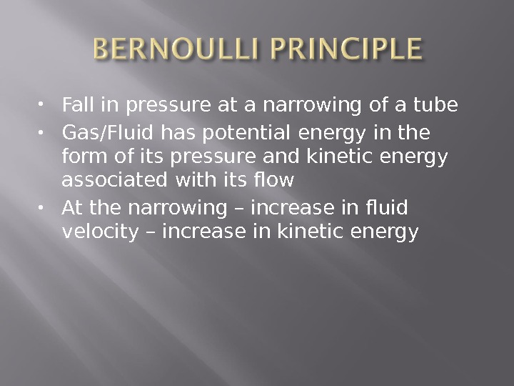Fall in pressure at a narrowing of a tube Gas/Fluid has potential energy in the