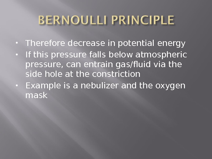 Therefore decrease in potential energy If this pressure falls below atmospheric pressure, can entrain gas/fluid