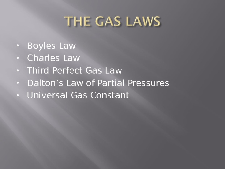 Boyles Law Charles Law Third Perfect Gas Law Dalton's Law of Partial Pressures Universal Gas