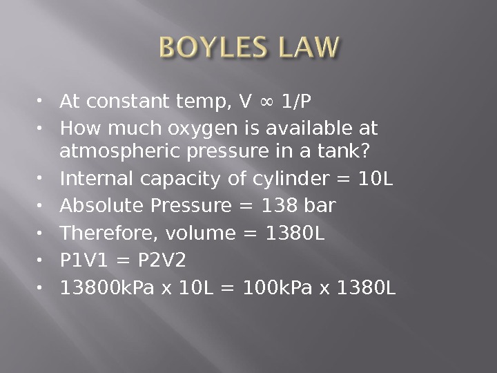 At constant temp, V ∞ 1/P How much oxygen is available at atmospheric pressure in