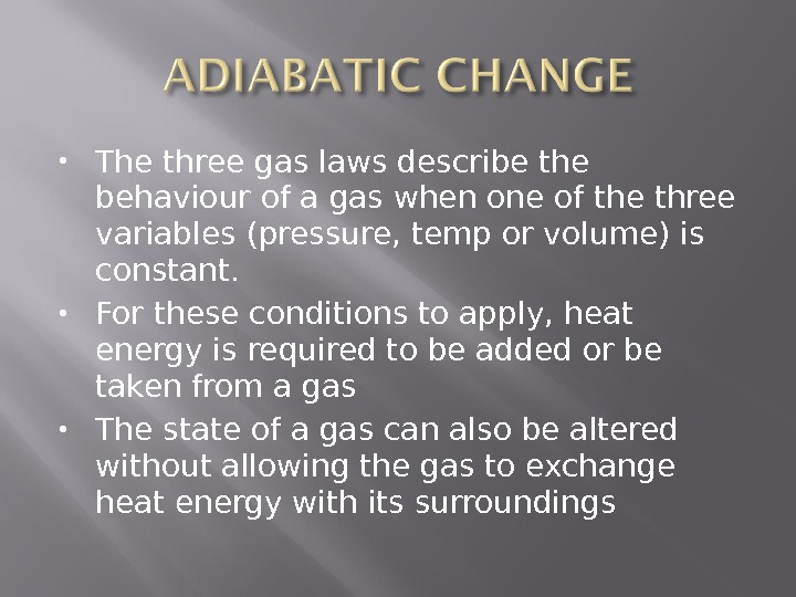 The three gas laws describe the behaviour of a gas when one of the three