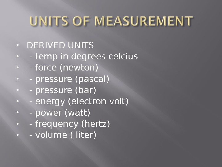 DERIVED UNITS  - temp in degrees celcius  - force (newton)  - pressure