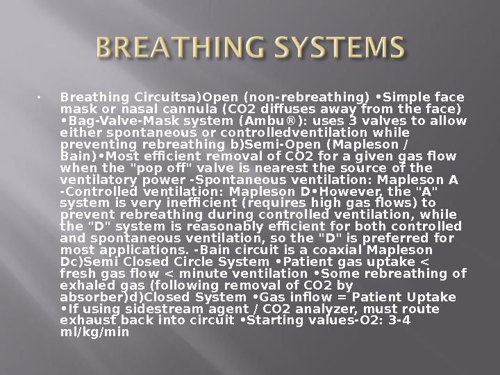 Breathing Circuitsa)Open (non-rebreathing) • Simple face mask or nasal cannula (CO 2 diffuses away from