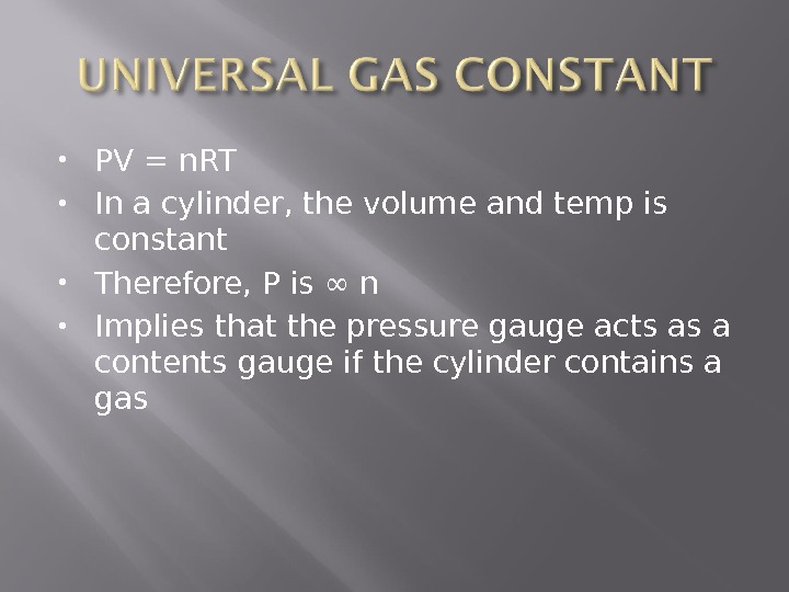 PV = n. RT In a cylinder, the volume and temp is constant Therefore, P