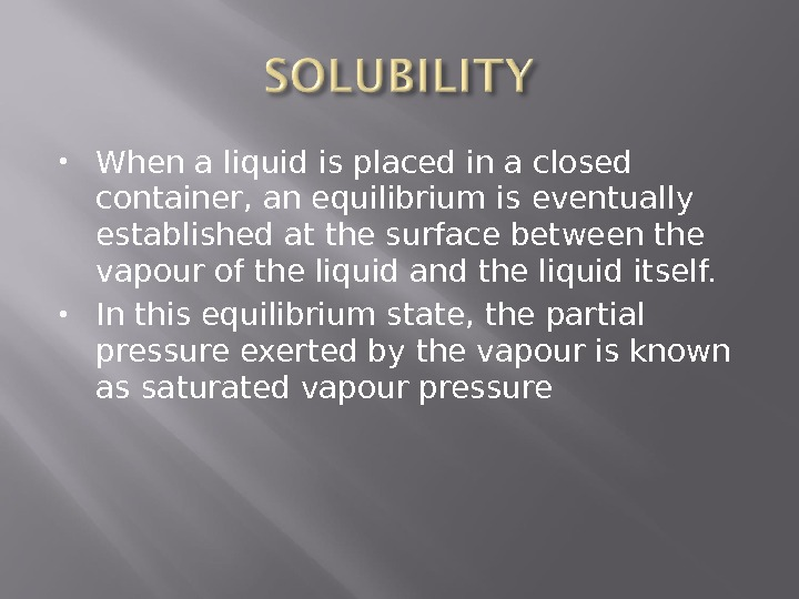 When a liquid is placed in a closed container, an equilibrium is eventually established at