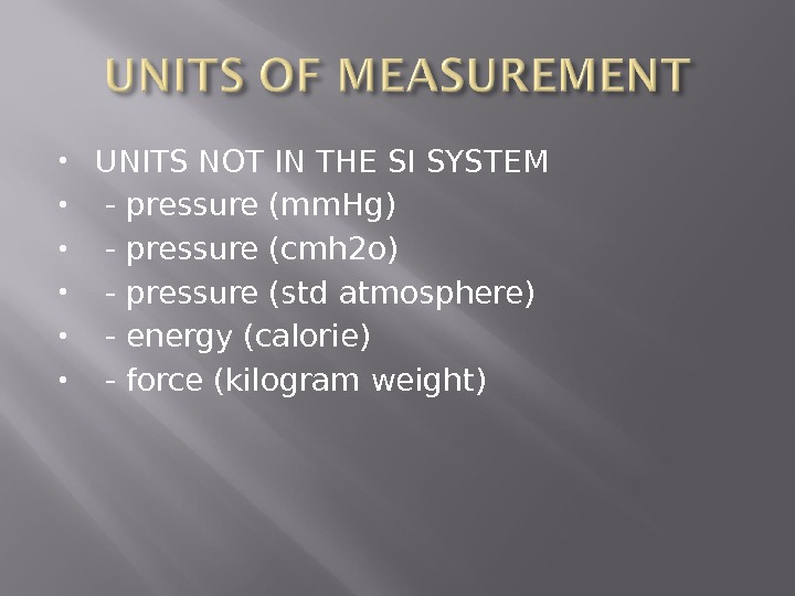 UNITS NOT IN THE SI SYSTEM  - pressure (mm. Hg)  - pressure (cmh