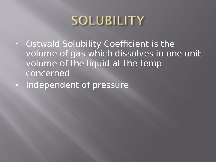 Ostwald Solubility Coefficient is the volume of gas which dissolves in one unit volume of