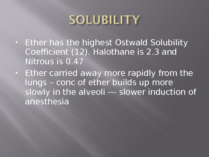Ether has the highest Ostwald Solubility Coefficient (12). Halothane is 2. 3 and Nitrous is