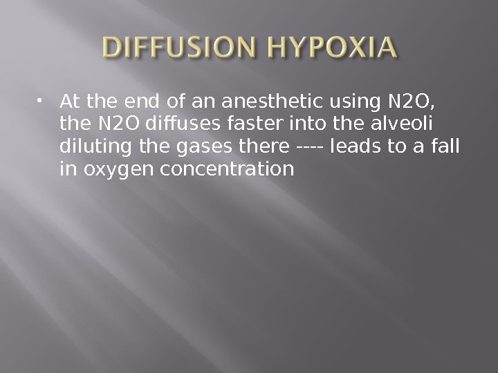 At the end of an anesthetic using N 2 O,  the N 2 O
