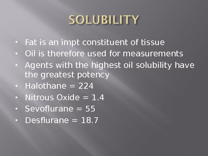 Fat is an impt constituent of tissue Oil is therefore used for measurements Agents with