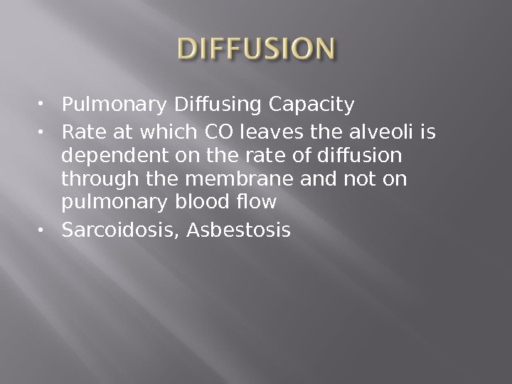 Pulmonary Diffusing Capacity Rate at which CO leaves the alveoli is dependent on the rate