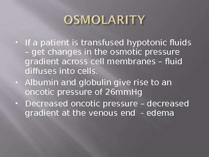 If a patient is transfused hypotonic fluids – get changes in the osmotic pressure gradient