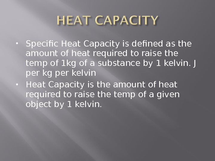 Specific Heat Capacity is defined as the amount of heat required to raise the temp