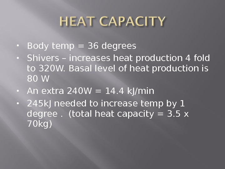 Body temp = 36 degrees Shivers – increases heat production 4 fold to 320 W.
