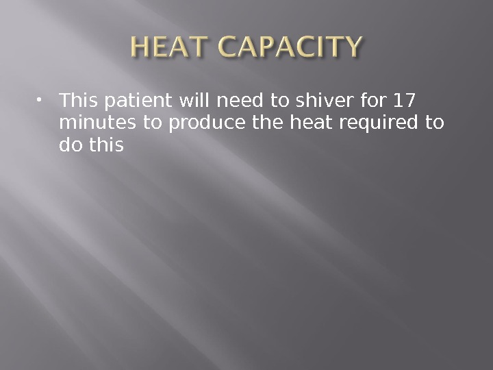 This patient will need to shiver for 17 minutes to produce the heat required to