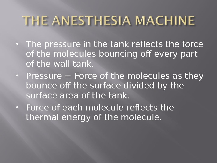 The pressure in the tank reflects the force of the molecules bouncing off every part