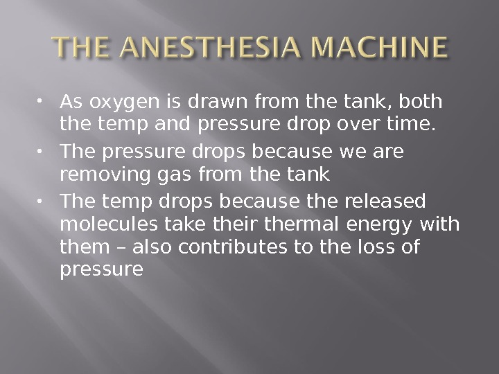 As oxygen is drawn from the tank, both the temp and pressure drop over time.