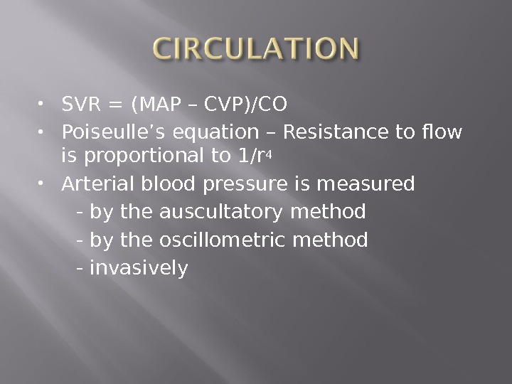 SVR = (MAP – CVP)/CO Poiseulle's equation – Resistance to flow is proportional to 1/r