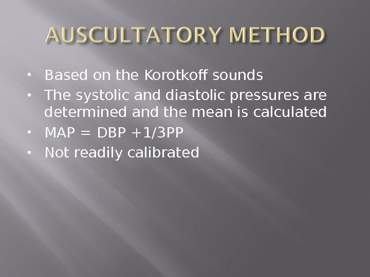 Based on the Korotkoff sounds The systolic and diastolic pressures are determined and the mean