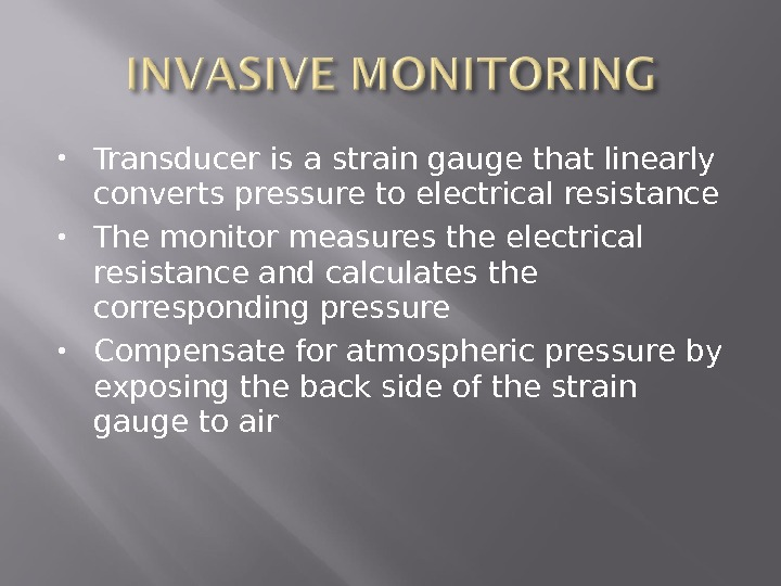 Transducer is a strain gauge that linearly converts pressure to electrical resistance The monitor measures