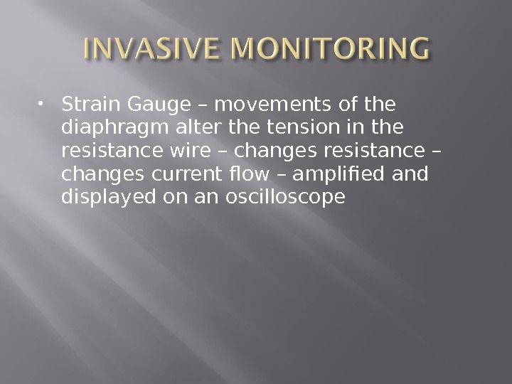 Strain Gauge – movements of the diaphragm alter the tension in the resistance wire –
