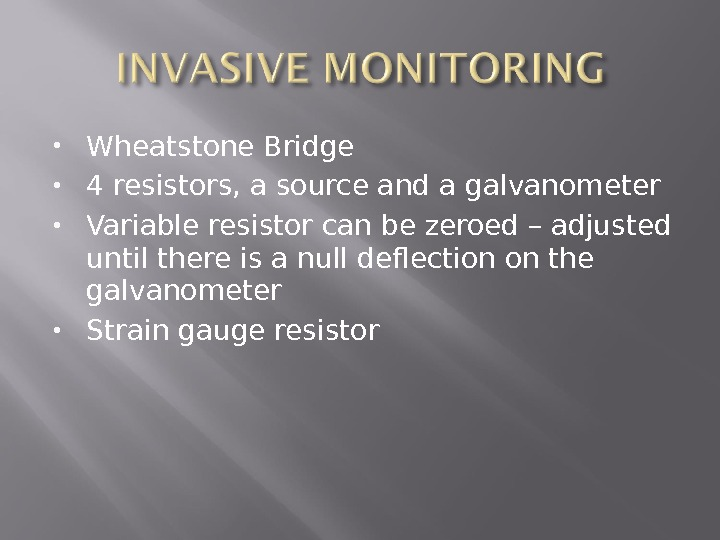 Wheatstone Bridge 4 resistors, a source and a galvanometer Variable resistor can be zeroed –
