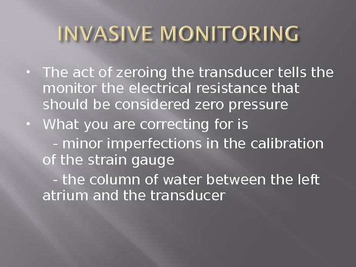 The act of zeroing the transducer tells the monitor the electrical resistance that should be
