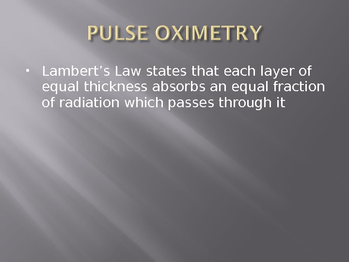 Lambert's Law states that each layer of equal thickness absorbs an equal fraction of radiation