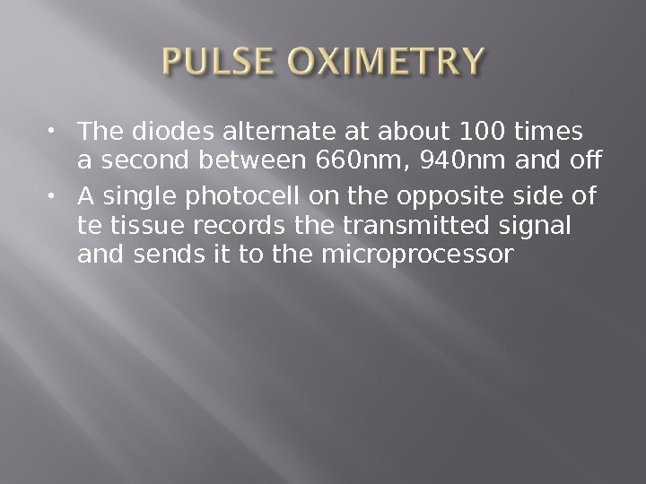 The diodes alternate at about 100 times a second between 660 nm, 940 nm and
