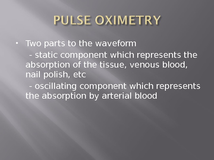 Two parts to the waveform  - static component which represents the absorption of the