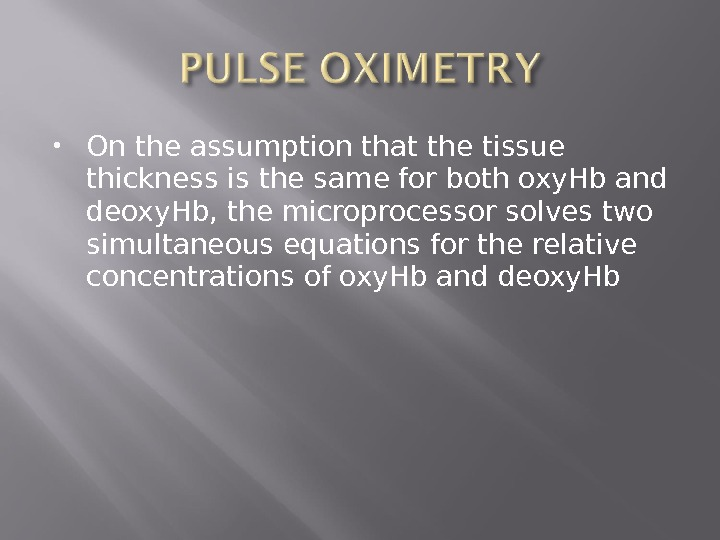 On the assumption that the tissue thickness is the same for both oxy. Hb and