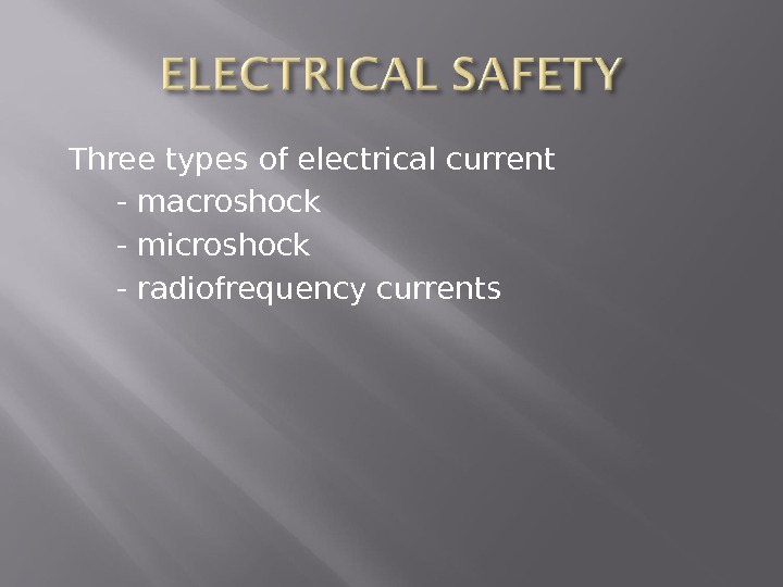 Three types of electrical current  - macroshock  - microshock  - radiofrequency currents