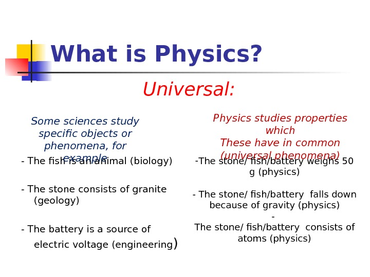 What is Physics? - The fish is an animal (biology) - The stone consists of granite