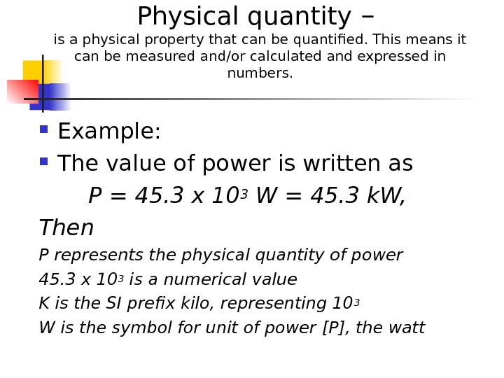 Physical quantity – is a physical property that can be quantified. This means it can be