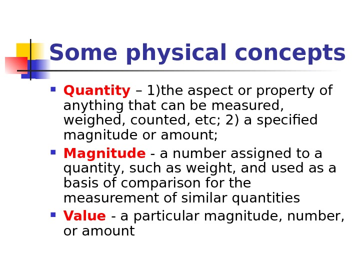 Some physical concepts Quantity – 1)the aspect or property of anything that can be measured,
