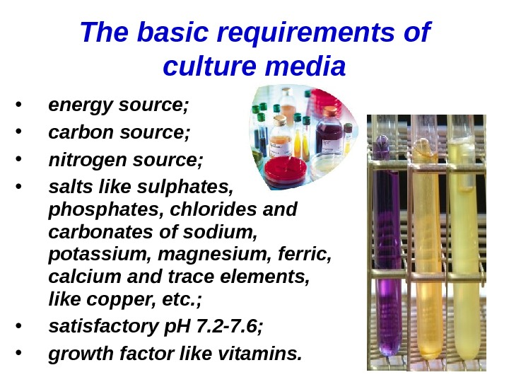 The basic requirements of culture media • energy source;  • carbon source;  • nitrogen