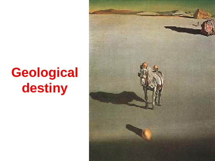 Geological destiny