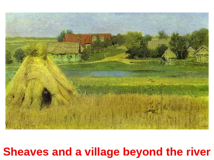 Sheaves and a village beyond the river