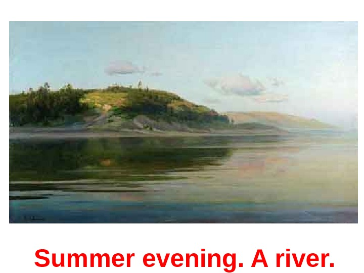 Summer evening. A river.