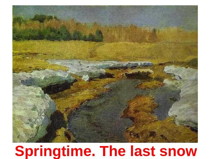 Springtime. The last snow