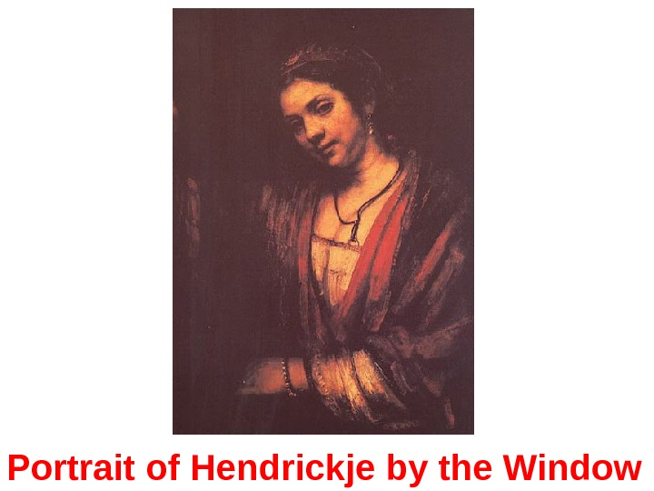 Portrait of Hendrickje by the Window