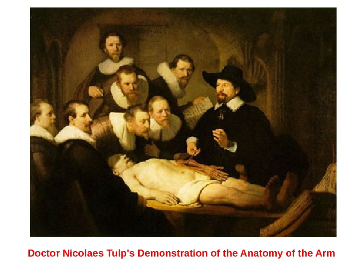 Doctor Nicolaes Tulp's Demonstration of the Anatomy of the Arm